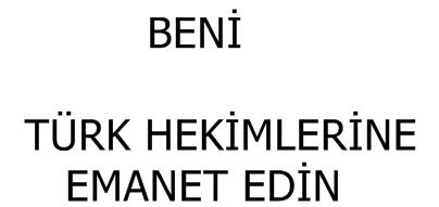 """BENİ """"TÜRK HEKİMLERİNE"""" EMANET EDİN"""